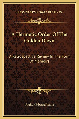 9781169154353: A Hermetic Order Of The Golden Dawn: A Retrospective Review In The Form Of Memoirs