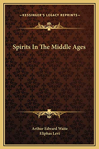 Spirits In The Middle Ages (1169154727) by Waite, Arthur Edward; Levi, Eliphas