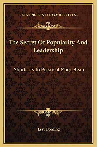 9781169157361: The Secret Of Popularity And Leadership: Shortcuts To Personal Magnetism
