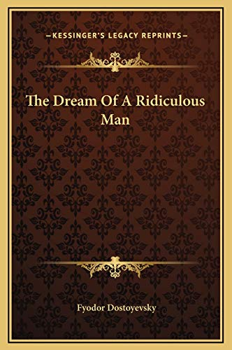 The Dream Of A Ridiculous Man: Dostoyevsky, Fyodor