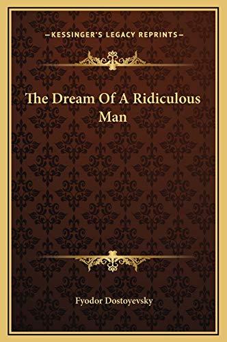 The Dream Of A Ridiculous Man: Dostoyevsky, Fyodor