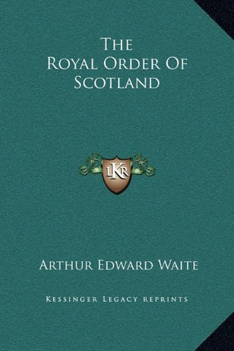 The Royal Order of Scotland (1169161812) by Waite, Arthur Edward