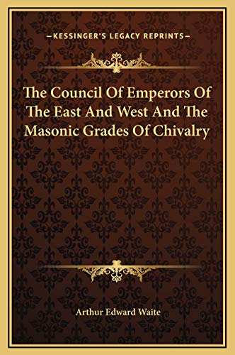 9781169167506: The Council Of Emperors Of The East And West And The Masonic Grades Of Chivalry