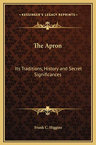 9781169169401: The Apron: Its Traditions, History and Secret Significances