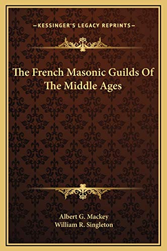 9781169173309: The French Masonic Guilds Of The Middle Ages