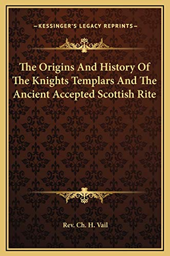 9781169174733: The Origins And History Of The Knights Templars And The Ancient Accepted Scottish Rite