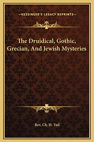 9781169178687: The Druidical, Gothic, Grecian, And Jewish Mysteries