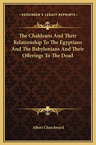 9781169178700: The Chaldeans And Their Relationship To The Egyptians And The Babylonians And Their Offerings To The Dead