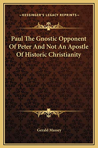 9781169178816: Paul The Gnostic Opponent Of Peter And Not An Apostle Of Historic Christianity