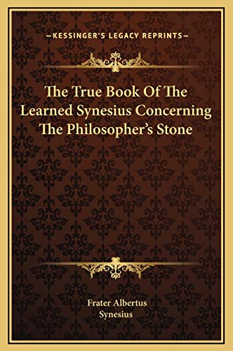 9781169179004: The True Book Of The Learned Synesius Concerning The Philosopher's Stone