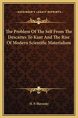 9781169188686: The Problem Of The Self From The Descartes To Kant And The Rise Of Modern Scientific Materialism