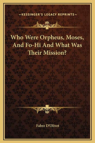 9781169188709: Who Were Orpheus, Moses, And Fo-Hi And What Was Their Mission?