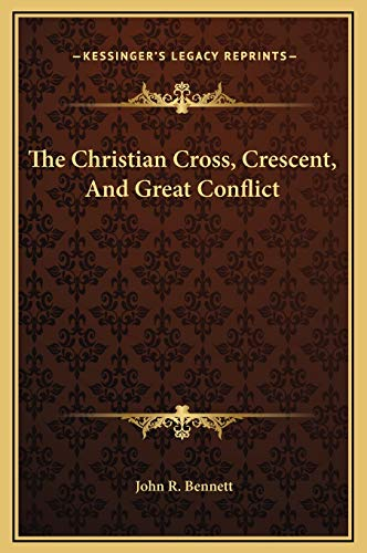 9781169188839: The Christian Cross, Crescent, And Great Conflict