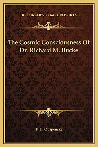 The Cosmic Consciousness of Dr. Richard M. Bucke: P D Ouspensky