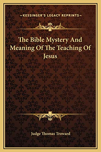 9781169194441: The Bible Mystery And Meaning Of The Teaching Of Jesus