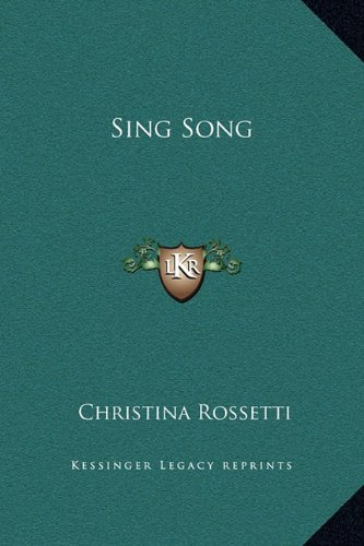 Sing Song (Kessiner Legacy Reprints) (9781169195509) by Christina Georgina Rossetti