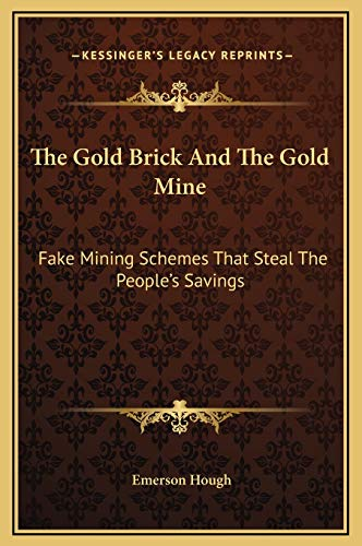9781169195639: The Gold Brick And The Gold Mine: Fake Mining Schemes That Steal The People's Savings