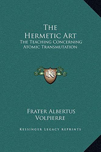 9781169196346: The Hermetic Art: The Teaching Concerning Atomic Transmutation