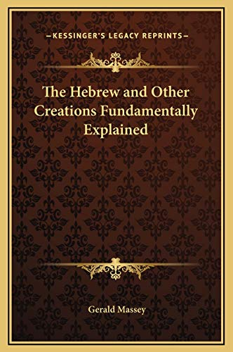 9781169198463: The Hebrew and Other Creations Fundamentally Explained