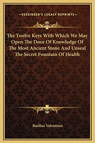 The Twelve Keys With Which We May Open The Door Of Knowledge Of The Most Ancient Stone And Unseal The Secret Fountain Of Health (1169198554) by Basilius Valentinus