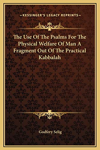 9781169198821: The Use Of The Psalms For The Physical Welfare Of Man A Fragment Out Of The Practical Kabbalah