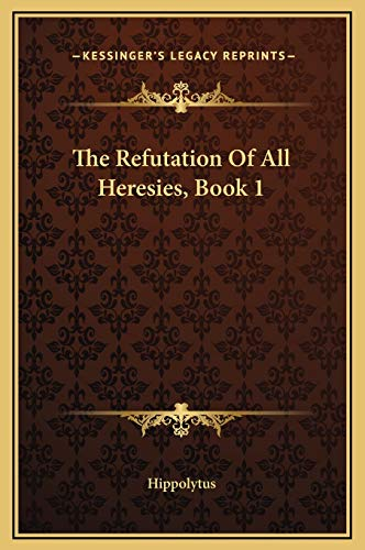 9781169199903: The Refutation Of All Heresies, Book 1