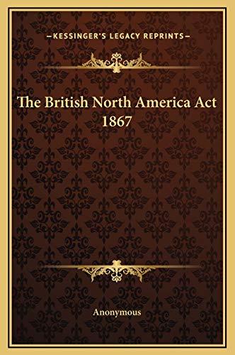 9781169201798: The British North America Act 1867