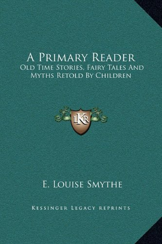 9781169203747: A Primary Reader: Old Time Stories, Fairy Tales And Myths Retold By Children