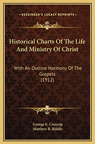 9781169211971: Historical Charts Of The Life And Ministry Of Christ: With An Outline Harmony Of The Gospels (1912)