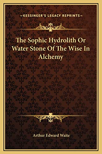9781169212909: The Sophic Hydrolith Or Water Stone Of The Wise In Alchemy