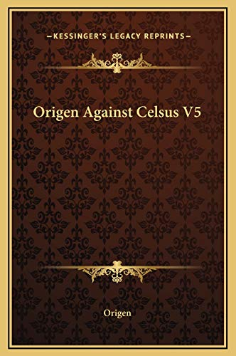 Origen Against Celsus V5 (1169216897) by Origen