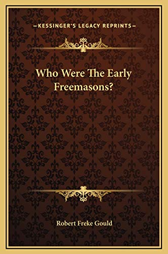Who Were The Early Freemasons? (9781169217492) by Robert Freke Gould