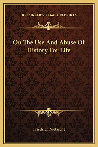 9781169218697: On The Use And Abuse Of History For Life