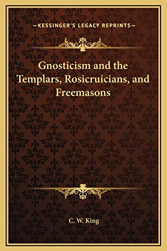 9781169219069: Gnosticism and the Templars, Rosicruicians, and Freemasons