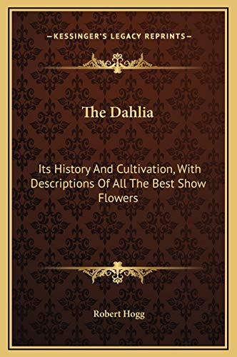 9781169219151: The Dahlia: Its History And Cultivation, With Descriptions Of All The Best Show Flowers