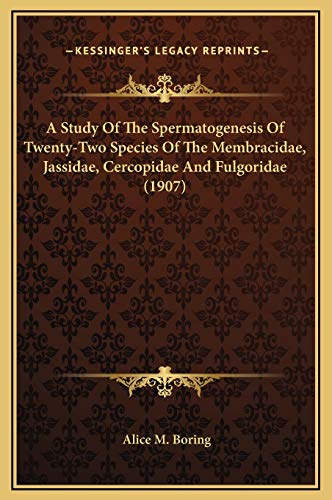 9781169219182: A Study Of The Spermatogenesis Of Twenty-Two Species Of The Membracidae, Jassidae, Cercopidae And Fulgoridae (1907)