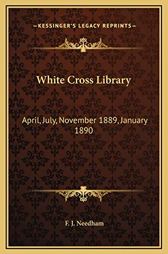 9781169219915: White Cross Library: April, July, November 1889, January 1890