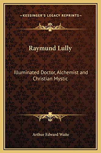 9781169222595: Raymund Lully: Illuminated Doctor, Alchemist and Christian Mystic