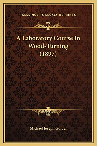 9781169224445: A Laboratory Course In Wood-Turning (1897)