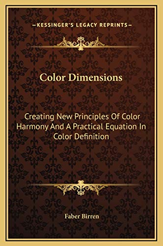 9781169225718: Color Dimensions: Creating New Principles Of Color Harmony And A Practical Equation In Color Definition