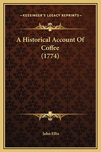 9781169226081: A Historical Account Of Coffee (1774)