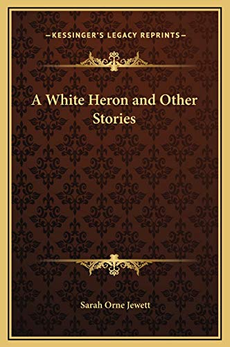 9781169231191: A White Heron and Other Stories (Kessinger Legacy Reprints)