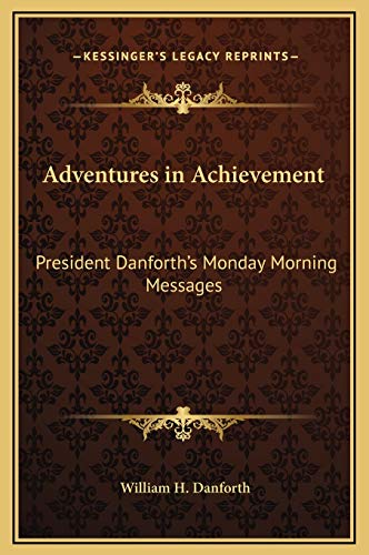 9781169231535: Adventures in Achievement: President Danforth's Monday Morning Messages