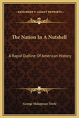 9781169231801: The Nation In A Nutshell: A Rapid Outline Of American History