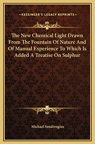 9781169231863: The New Chemical Light Drawn From The Fountain Of Nature And Of Manual Experience To Which Is Added A Treatise On Sulphur