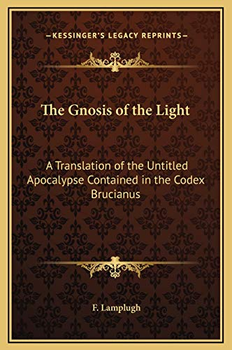 9781169232556: The Gnosis of the Light: A Translation of the Untitled Apocalypse Contained in the Codex Brucianus