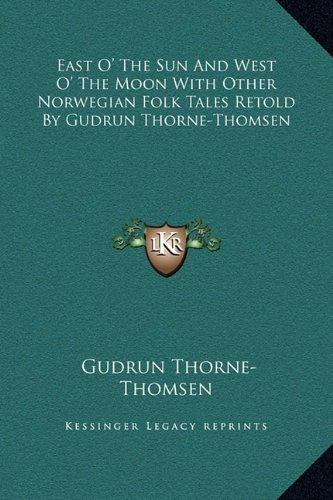 9781169232747: East O' The Sun And West O' The Moon With Other Norwegian Folk Tales Retold By Gudrun Thorne-Thomsen