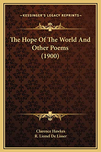 The Hope Of The World And Other Poems (1900) (9781169233508) by Clarence Hawkes