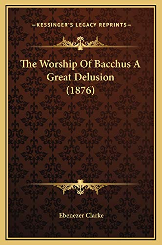 9781169234369: The Worship Of Bacchus A Great Delusion (1876)