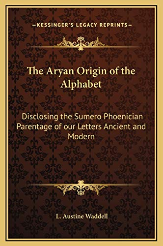 9781169234963: The Aryan Origin of the Alphabet: Disclosing the Sumero Phoenician Parentage of our Letters Ancient and Modern